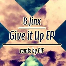 B.Jinx - Give It Up EP (with PIF remix)