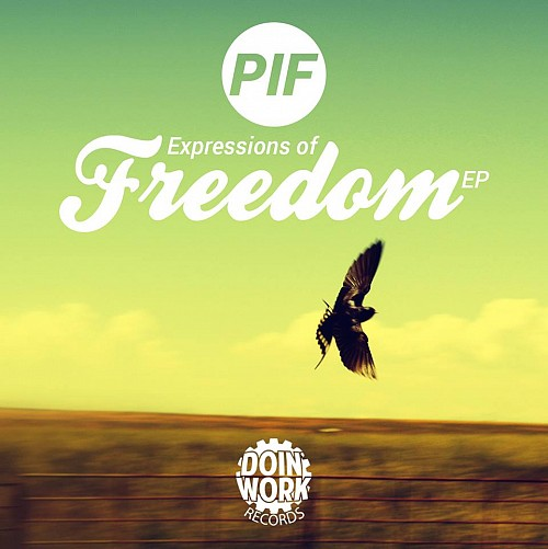 PIF - Expressions Of Freedom EP, DOIN WORK + FREE DOWNLOAD!